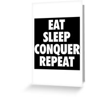 EAT SLEEP CONQUER REPEAT Greeting Card