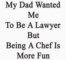 My Dad Wanted Me To Be A Lawyer But Being A Lawyer Is More Fun  by supernova23