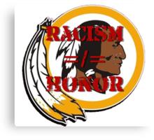 Racism =/= Honor Canvas Print