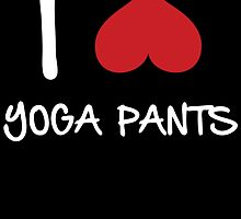 I LOVE YOGA PANTS by birthdaytees
