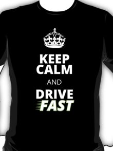 KEEP CALM and DRIVE FAST T-Shirt