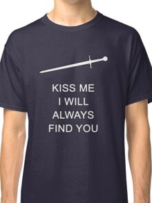 Once Upon A Time: Kiss Me I Will Always Find You Classic T-Shirt