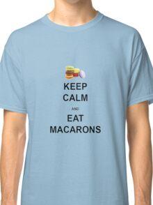 Keep Calm and Eat Macarons Classic T-Shirt