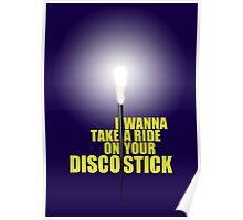 I wanna take a ride on your Disco Stick Poster
