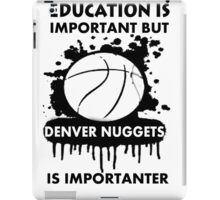 EDUCATION IS IMPORTANT - DENVER NUGGETS iPad Case/Skin
