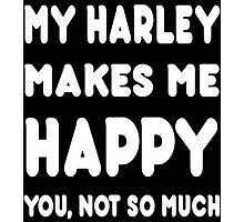 My Harley Makes Me Happy You, Not So Much - Tshirts & Hoodies! Photographic Print