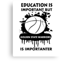 EDUCATION IS IMPORTANT - GOLDEN STATE WARRIORS Canvas Print