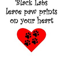 Black Labs Leave Paw Prints On Your Heart by kwg2200