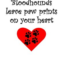 Bloodhounds Leave Paw Prints On Your Heart by kwg2200