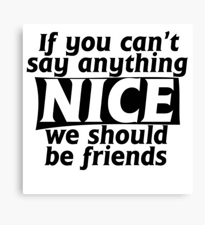 If You Can't Say Anything Nice Joke Canvas Print