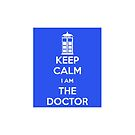 keep Calm I am the Doctor by Tony  Bazidlo