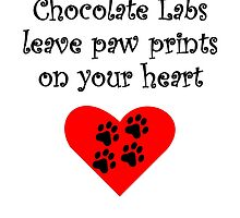 Chocolate Labs Leave Paw Prints On Your Heart by kwg2200