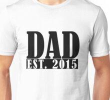 Dad - Est. 2015 Unisex T-Shirt