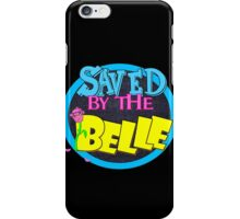 Saved by the Belle iPhone Case/Skin