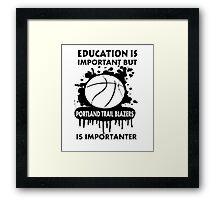 EDUCATION IS IMPORTANT - PORTLAND TRAIL BLAZERS Framed Print