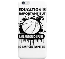EDUCATION IS IMPORTANT -SAN ANTONIO SPURS iPhone Case/Skin