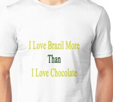 I Love Brazil More Than I Love Chocolate  Unisex T-Shirt