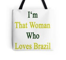 I'm That Woman Who Loves Brazil  Tote Bag