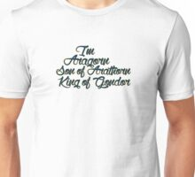 I'm Aragorn, son of Arathorn Unisex T-Shirt