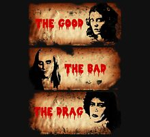 The Good, The Bad, The Drag Unisex T-Shirt