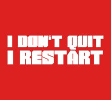 I Don't Quit, I Restart by shakeoutfitters