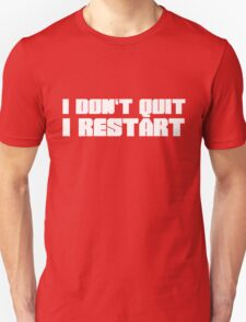 I Don't Quit, I Restart T-Shirt