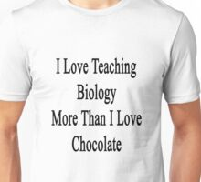I Love Teaching Biology More Than I Love Chocolate  Unisex T-Shirt