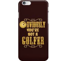 Obviously You're Not A Golfer iPhone Case/Skin