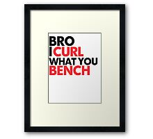 I Curl What You Bench Framed Print