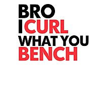 I Curl What You Bench Photographic Print