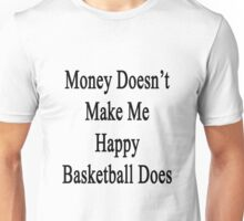 Money Doesn't Make Me Happy Basketball Does  Unisex T-Shirt