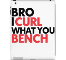 I Curl What You Bench iPad Case/Skin