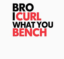I Curl What You Bench Unisex T-Shirt