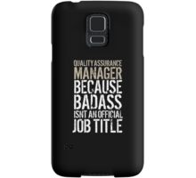 Cool 'Quality Assurance Manager because Badass Isn't an Official Job Title' Tshirt, Accessories and Gifts Samsung Galaxy Case/Skin