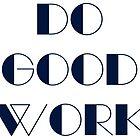 Do Good Work Typography 1 by Hrern1313