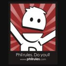 Phil Rules. Do you? (Philip) by philrules