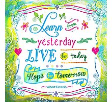 Learn from Yesterday, Live for Today by Jan Marvin Photographic Print