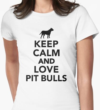 Keep calm and love Pit Bulls Womens Fitted T-Shirt