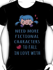 need more fictional characters to fall in love with T-Shirt