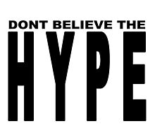 DONT BELIEVE THE HYPE Photographic Print