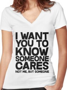 I want you to know someone cares, not me but someone Women's Fitted V-Neck T-Shirt