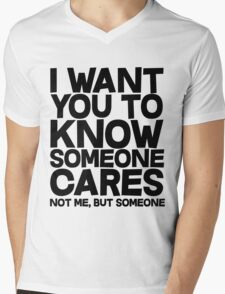I want you to know someone cares, not me but someone Mens V-Neck T-Shirt