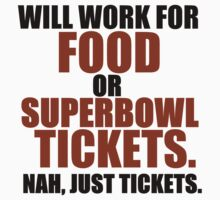 WILL WORK FOR FOOD OR SUPERBOWL TICKETS Kids Clothes