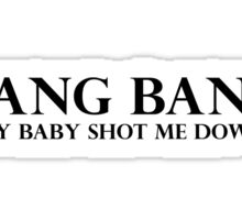 Bang Bang (My Baby Shot Me Down) Sticker