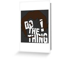 Do The Thing! Greeting Card