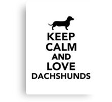 Keep calm and love Dachshunds Canvas Print