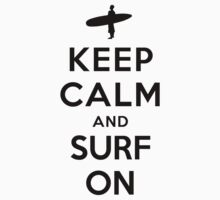 Keep Calm and Surf On by ilovedesign