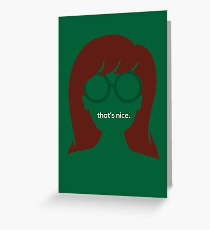 "The Daria // ""That's Nice"" Greeting Card"
