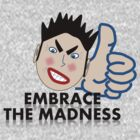 Embrace The Madness by fitch