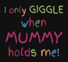 I only GIGGLE when mummy holds me Kids Tee